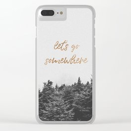 LETS GO SOMEWHERE Clear iPhone Case