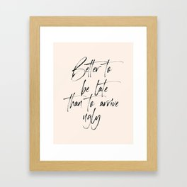 Better To Be Late Than To Arrive Ugly, Printable Art, Modern Wall Art. Gift Idea, Calligraphy Framed Art Print