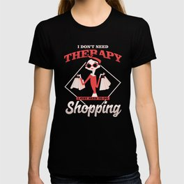 Shopaholic Shop Buying Black Friday I Don't Need Therapy I Just Need To Go Shopping Gift T-shirt