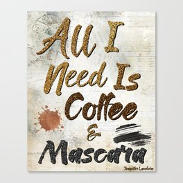 All I Need Is Coffee & Mascara Canvas Print