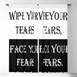 Wipe Your Tears, Face Your Fears. Blackout Curtain