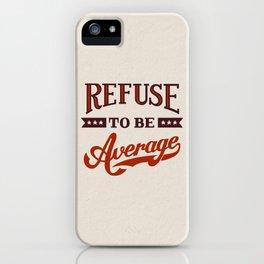 Refuse To Be Average iPhone Case