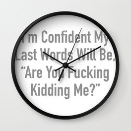 I'm Confident My Last Words Will Be Wall Clock