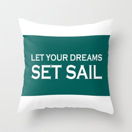 Let Your Dreams Set Sail (green) Throw Pillow