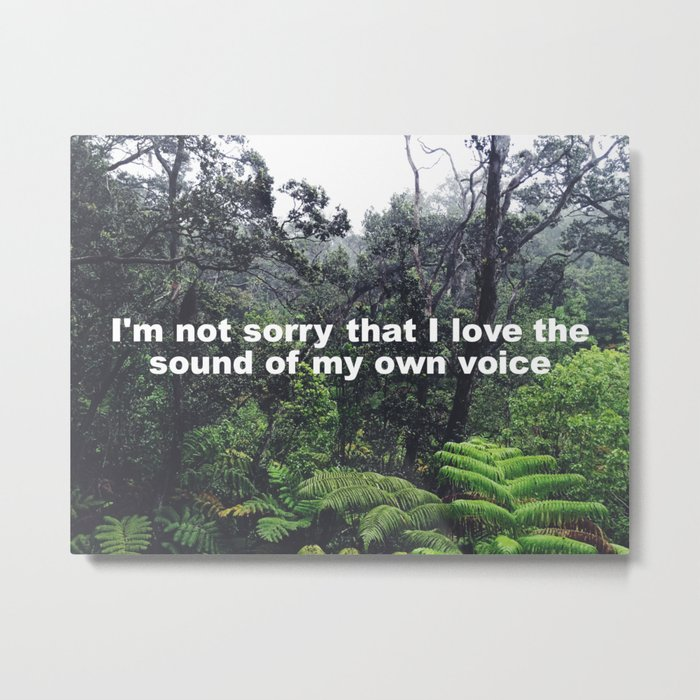 I'm not sorry that I love the sound of my own voice Metal Print