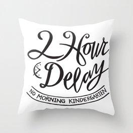 2 Hour Delay, No Morning Kindergarten Throw Pillow