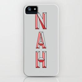 NAH. iPhone Case