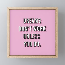 Dreams Don't Work Unless You Do Pink Framed Mini Art Print