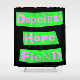 Dopeless Hope Fiend Shower Curtain