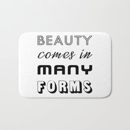 Beauty Comes in Many Forms Bath Mat
