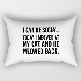 I Can Be Social Today I Meowed At My Cat And He Meowed Back Rectangular Pillow