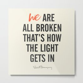 Ernest Hemingway quote, we are all broken, motivation, inspiration, character, difficulties, over Metal Print