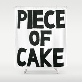 PIECE OF CAKE  Shower Curtain