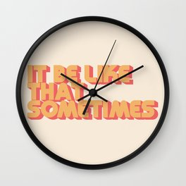 """It be like that sometimes"" Wall Clock"