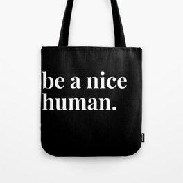 be a nice human. Tote Bag