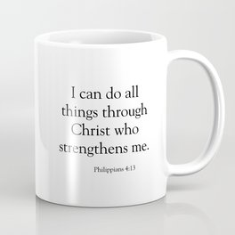 I can do all things through Christ who  strengthens me.  Philippians 4:13 Coffee Mug