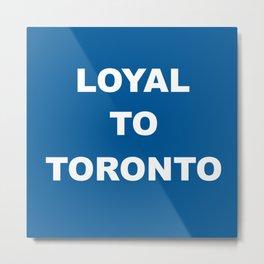 Loyal to Toronto Metal Print