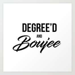 Degree'd and Boujee Art Print