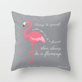 Always be yourself unless you can be a flamingo  Throw Pillow