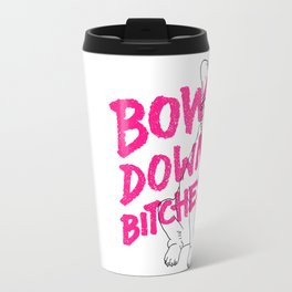 Bow Down Bitches Travel Mug