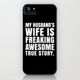 My Husband's Wife is Freaking Awesome (Black & White) iPhone Case