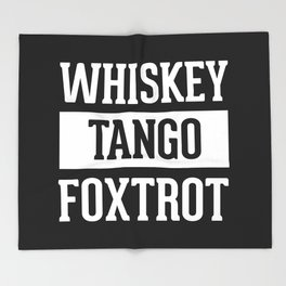 Whiskey Tango Foxtrot / WTF Funny Quote Throw Blanket