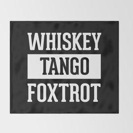 Whiskey Tango Foxtrot / WTF Funny Quote Throw Blanket
