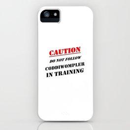 Caution Do Not Follow Coddiwompler In Training iPhone Case