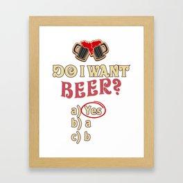 do i want beer - I love beer Framed Art Print