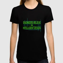 """""""Engineers Believe In Intelligent Design"""" tee design. Makes a perfect gift this holiday! Grab it now T-shirt"""