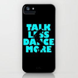 Talk Less, Dance More iPhone Case