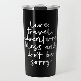 Live Travel Adventure Bless and Don't Be Sorry black and white typography poster home wall decor Travel Mug