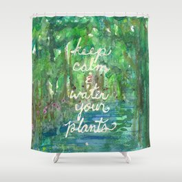 Keep Calm & Water Your Plants Shower Curtain