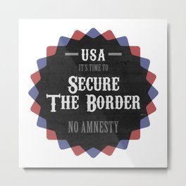 Secure The Border Metal Print