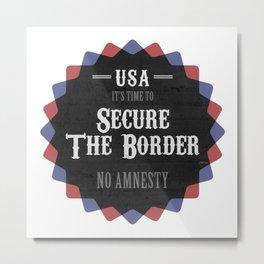 Secure The Border Metal Print