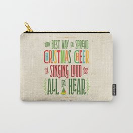 Buddy the Elf! The Best Way to Spread Christmas Cheer is Singing Loud for All to Hear Carry-All Pouch
