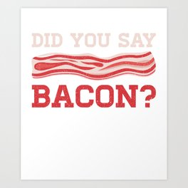 Did You Say Bacon? Meat Ham Butcher Pork Barbecue Design Art Print