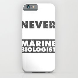Marine Biologist Gift Never Underestimate the Power of a Marine Biologist iPhone Case
