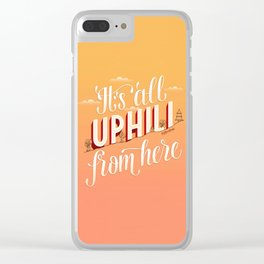 It's All Uphill From Here Clear iPhone Case