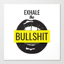 Exhale bullshit Canvas Print