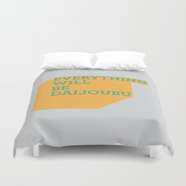 Everything Will Be DAIJOUBU Duvet Cover