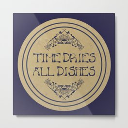 Time Dries All Dishes Metal Print
