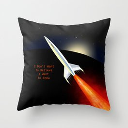 I Dont Want To Believe I Want To Know Throw Pillow