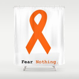Fear Nothing: Orange Ribbon Awareness Shower Curtain