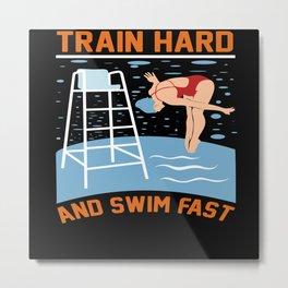Swimming - Train Hard And Swim Fast Metal Print