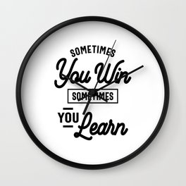 Entrepreneur Gift - Sometimes You Win Sometimes You Learn Wall Clock