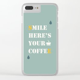 Smile here's your coffee Clear iPhone Case