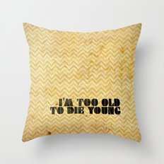 I am too old to die young Throw Pillow