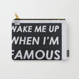 Wake me up when i'm famous Carry-All Pouch