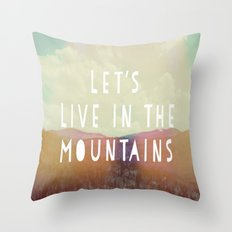 Let's Live In The Mountains  Throw Pillow